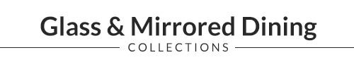 Mirrored Dining Collections